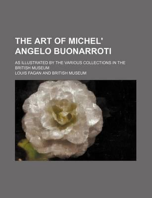 The Art of Michel' Angelo Buonarroti; As Illustrated by the Various Collections in the British Museum