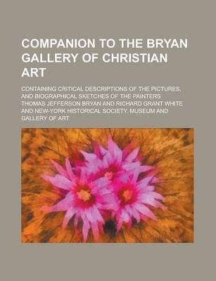 Companion to the Bryan Gallery of Christian Art; Containing Critical Descriptions of the Pictures, and Biographical Sketches of the Painters