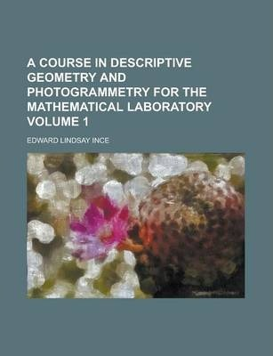 A Course in Descriptive Geometry and Photogrammetry for the Mathematical Laboratory Volume 1