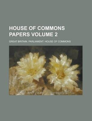 House of Commons Papers Volume 2