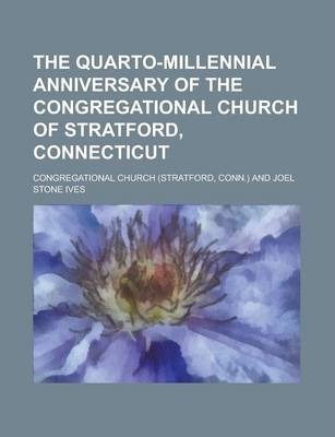 The Quarto-Millennial Anniversary of the Congregational Church of Stratford, Connecticut