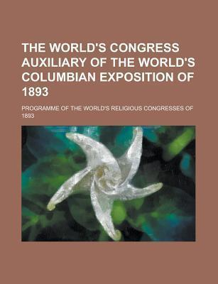 The World's Congress Auxiliary of the World's Columbian Exposition of 1893; Programme of the World's Religious Congresses of 1893