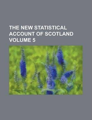 The New Statistical Account of Scotland Volume 5