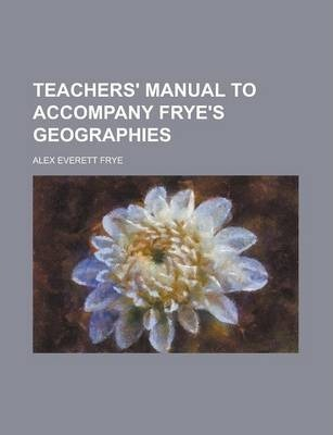 Teachers' Manual to Accompany Frye's Geographies