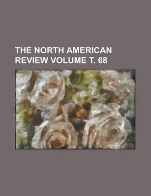 The North American Review Volume . 68