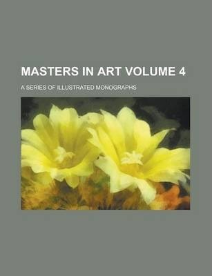 Masters in Art; A Series of Illustrated Monographs Volume 4