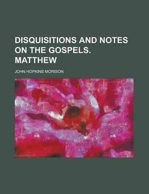 Disquisitions and Notes on the Gospels. Matthew