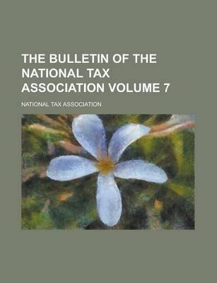 The Bulletin of the National Tax Association Volume 7