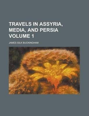 Travels in Assyria, Media, and Persia Volume 1