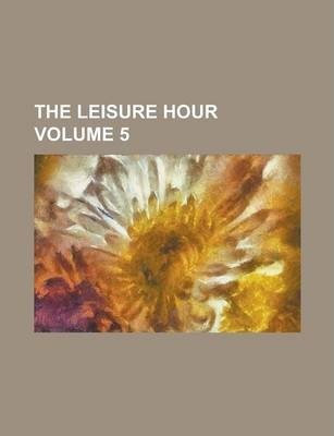 The Leisure Hour Volume 5
