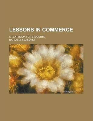 Lessons in Commerce; A Text-Book for Students