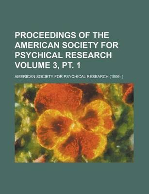 Proceedings of the American Society for Psychical Research Volume 3, PT. 1