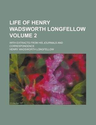 Life of Henry Wadsworth Longfellow; With Extracts from His Journals and Correspondence Volume 2