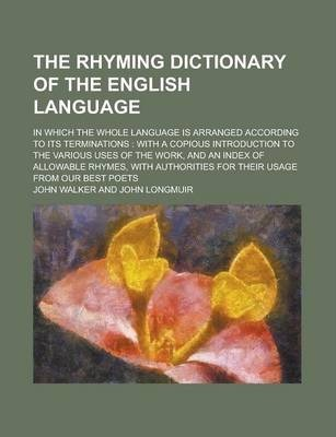 The Rhyming Dictionary of the English Language; In Which the Whole Language Is Arranged According to Its Terminations
