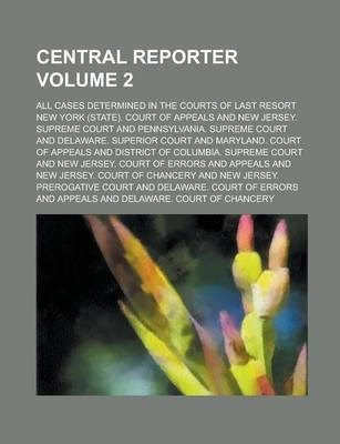 Central Reporter; All Cases Determined in the Courts of Last Resort Volume 2