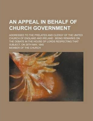 An Appeal in Behalf of Church Government; Addressed to the Prelates and Clergy of the United Church of England and Ireland