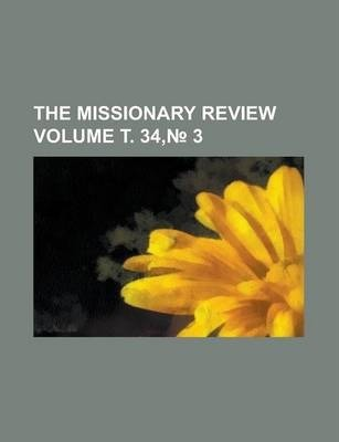 The Missionary Review Volume . 34, 3