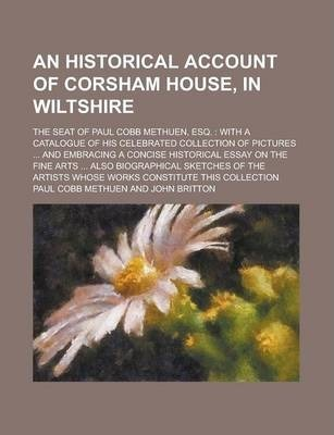 An Historical Account of Corsham House, in Wiltshire; The Seat of Paul Cobb Methuen, Esq.