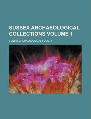 Sussex Archaeological Collections Volume 1