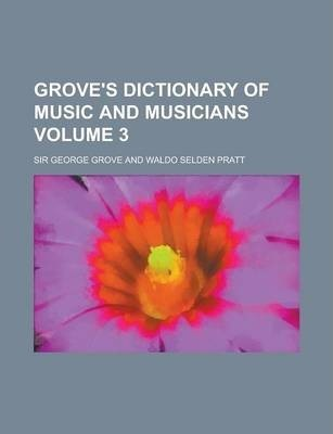 Grove's Dictionary of Music and Musicians Volume 3