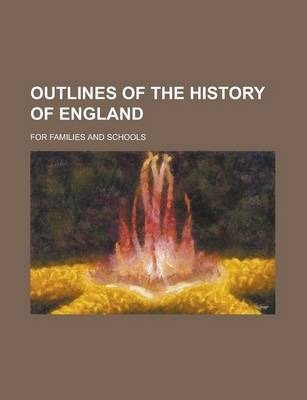 Outlines of the History of England; For Families and Schools