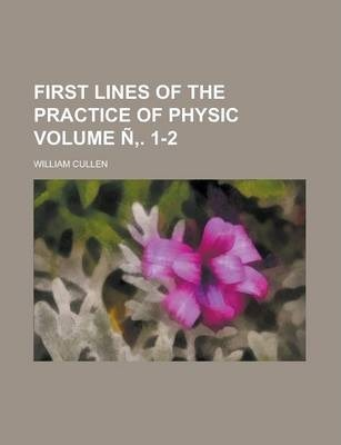 First Lines of the Practice of Physic Volume N . 1-2