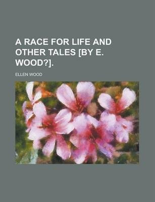 A Race for Life and Other Tales [By E. Wood?]