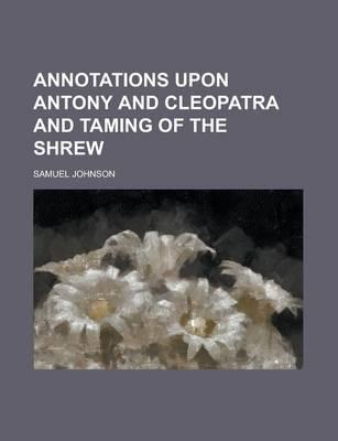 Annotations Upon Antony and Cleopatra and Taming of the Shrew