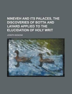 Nineveh and Its Palaces, the Discoveries of Botta and Layard Applied to the Elucidation of Holy Writ