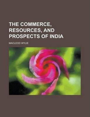 The Commerce, Resources, and Prospects of India