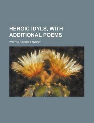 Heroic Idyls, with Additional Poems