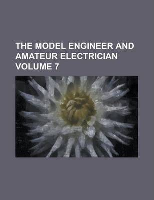 The Model Engineer and Amateur Electrician Volume 7