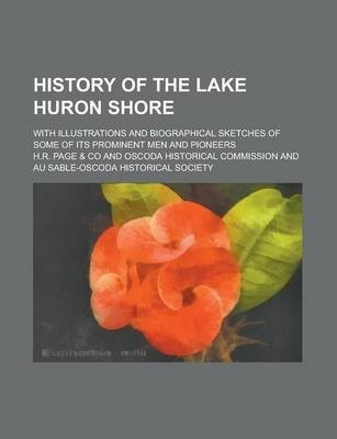 History of the Lake Huron Shore; With Illustrations and Biographical Sketches of Some of Its Prominent Men and Pioneers
