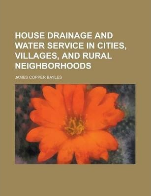House Drainage and Water Service in Cities, Villages, and Rural Neighborhoods