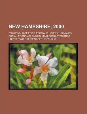 New Hampshire, 2000; 2000 Census of Population and Housing. Summary Social, Economic, and Housing Characteristics