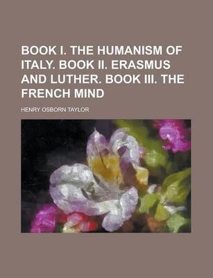 Book I. the Humanism of Italy. Book II. Erasmus and Luther. Book III. the French Mind