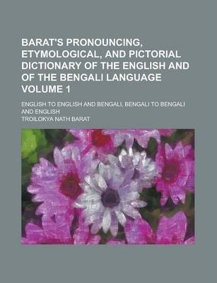 Barat's Pronouncing, Etymological, and Pictorial Dictionary of the English and of the Bengali Language; English to English and Bengali, Bengali to Bengali and English Volume 1