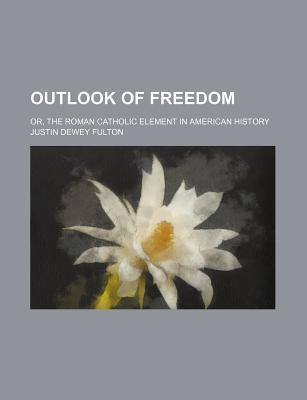 Outlook of Freedom; Or, the Roman Catholic Element in American History
