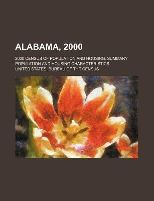Alabama, 2000; 2000 Census of Population and Housing. Summary Population and Housing Characteristics
