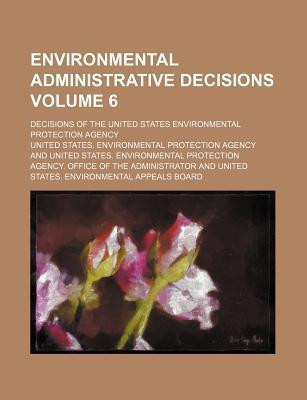 Environmental Administrative Decisions; Decisions of the United States Environmental Protection Agency Volume 6