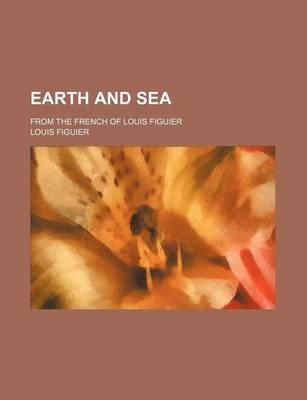 Earth and Sea; From the French of Louis Figuier