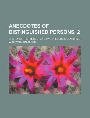 Anecdotes of Distinguished Persons, 2; Chiefly of the Present and Two Preceding Centuries