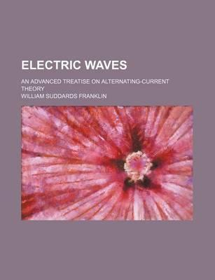Electric Waves; An Advanced Treatise on Alternating-Current Theory