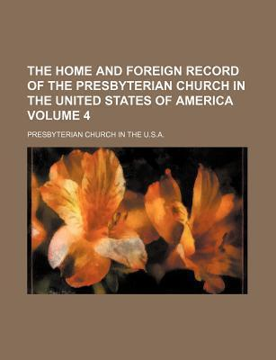 The Home and Foreign Record of the Presbyterian Church in the United States of America Volume 4