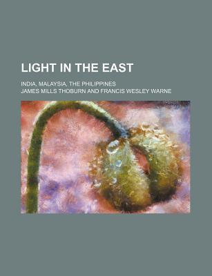 Light in the East; India, Malaysia, the Philippines