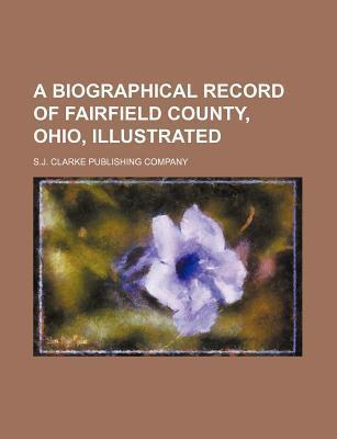 A Biographical Record of Fairfield County, Ohio, Illustrated