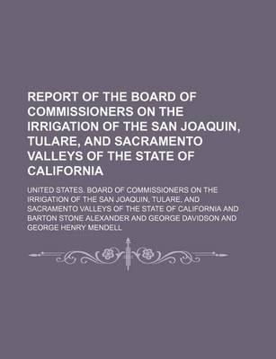 Report of the Board of Commissioners on the Irrigation of the San Joaquin, Tulare, and Sacramento Valleys of the State of California