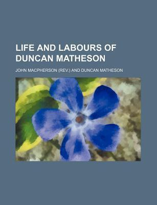 Life and Labours of Duncan Matheson