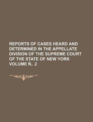 Reports of Cases Heard and Determined in the Appellate Division of the Supreme Court of the State of New York Volume N . 2