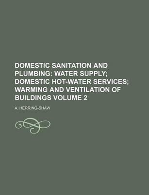 Domestic Sanitation and Plumbing; Water Supply Domestic Hot-Water Services Warming and Ventilation of Buildings Volume 2